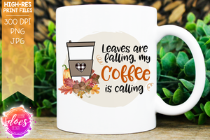 Leaves are Falling, My Coffee is Calling - 2 Floral Coffee Designs - Sublimation/Printable Designs