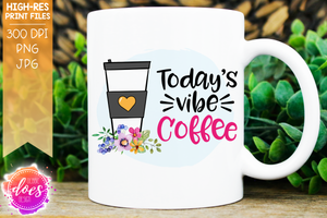 Today's Vibe Coffee - 2 Floral Coffee Designs - Sublimation/Printable Designs