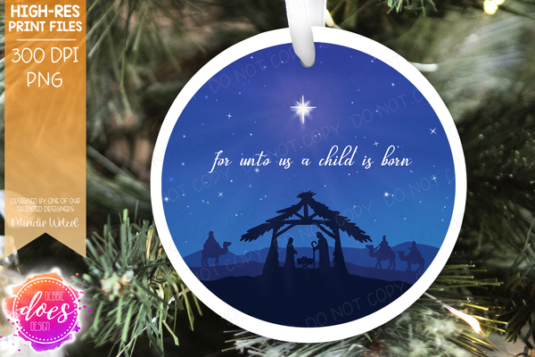For Unto Us A Child is Born - Nativity & Star of Bethlehem Ornament Design(2 Versions Included!) - Sublimation/Printable Design