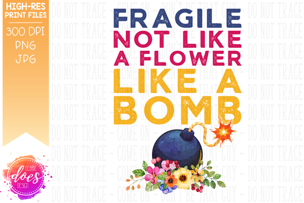 Fragile Like a Bomb - Sublimation/Printable Design