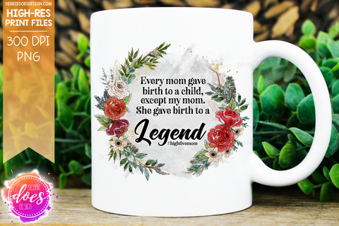 My Mom Gave Birth to a Legend - Sublimation/Printable Design