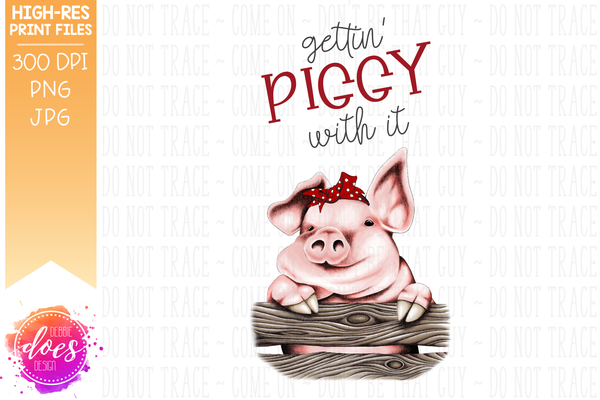 Gettin' Piggy with it - Sublimation/Printable Design