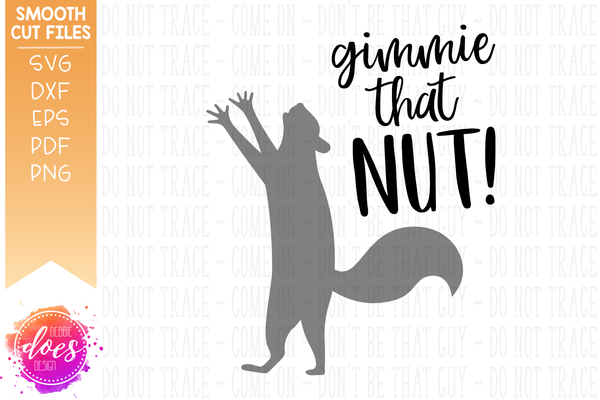 Gimmie That Nut - Squirrel - SVG File