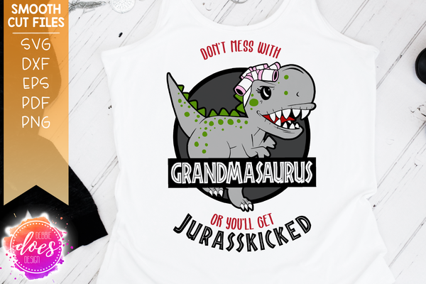 Don't Mess With Grandmasaurus or You'll Get Jurasskicked - SVG File