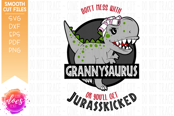Don't Mess With Grannysaurus or You'll Get Jurasskicked - SVG File