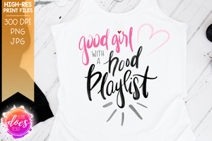 Good Girl with a Hood Playlist - Sublimation/Printable Design