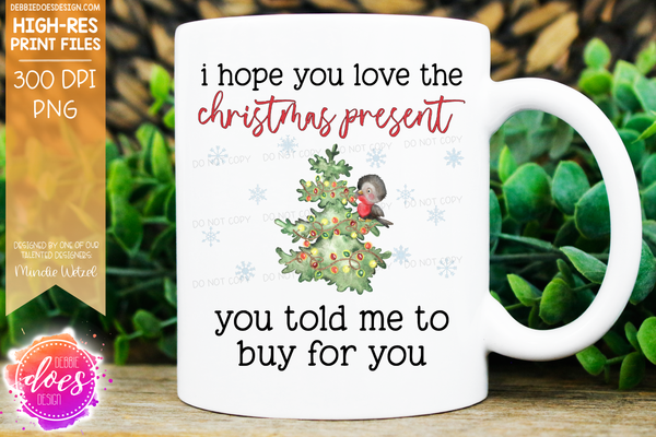 I Hope You Love The Christmas Present - Sublimation/Printable Design
