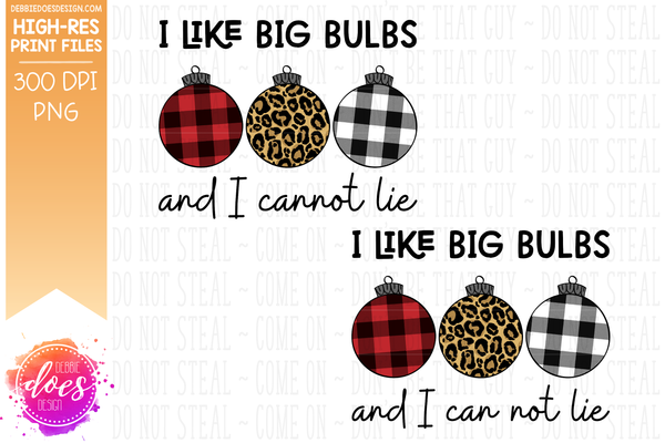 I Like Big Bulbs - Leopard Christmas Bulbs - (2 Versions) Sublimation/Printable Design