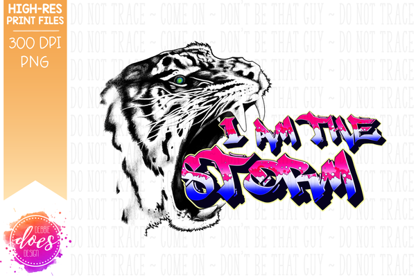 I Am The Storm Tiger - Sublimation/Printable Designs