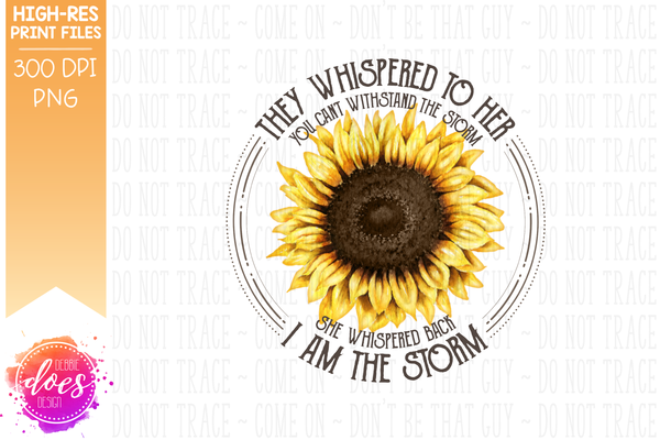 I am the Storm - Sunflower - Printable/Sublimation File