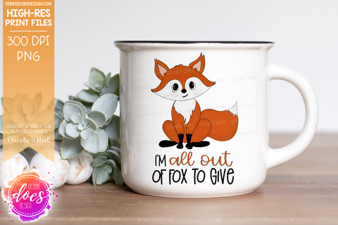 I'm All Out Of Fox To Give - Printable/Sublimation Files