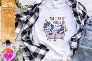 I'm Too Lit To Give A Shit - Printable/Sublimation Files
