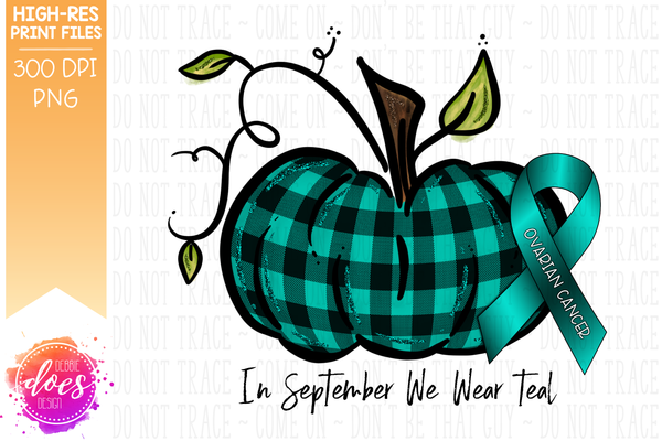 In September We Wear Teal - Ovarian Cancer Pumpkin - Printable/Sublimation File