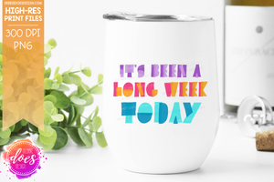 It's Been a Long Week Today - Sublimation/Printable Design