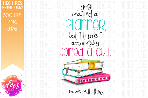 Accidentally Joined a Planner Cult - Sublimation/Printable Design