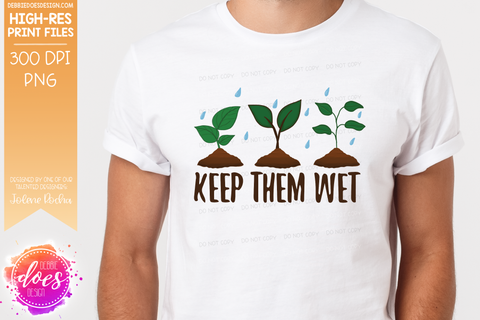 Keep Them Wet - Sublimation/Printable Design