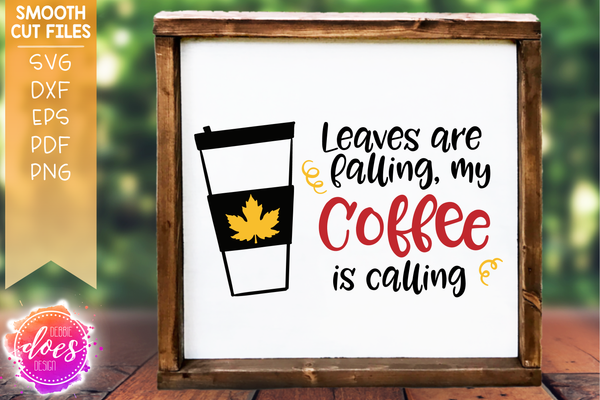 Leaves are Falling my Coffee is Calling - SVG File