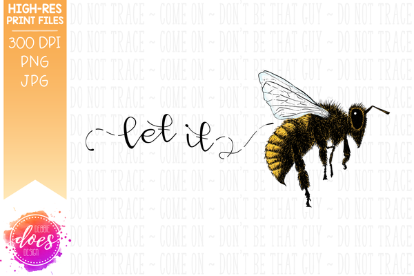 Let It Bee - Hand Drawn Bee - Sublimation/Printable Design