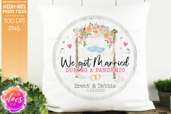 We Got Married During a Pandemic - Sublimation/Printable Design