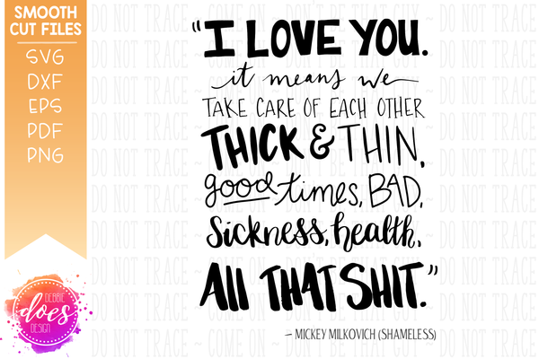 I Love You... All That Shit - Shameless Quote - SVG File