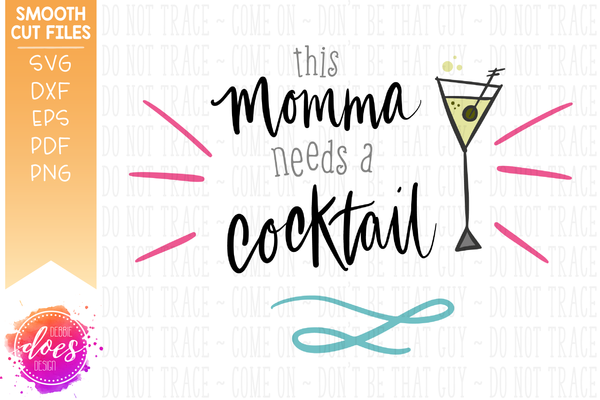 This Momma Needs a Cocktail - SVG File