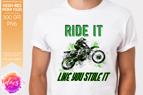 Ride It Like You Stole It - Dirt bike - Sublimation/Printable Design
