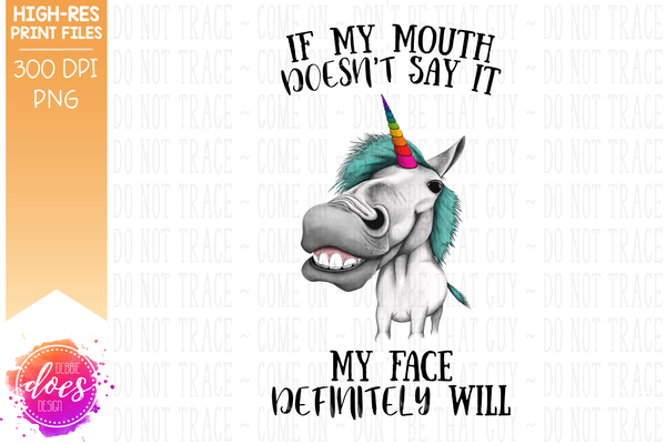 My Face Definitely Will - Unicorn - Sublimation/Printable Design