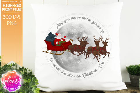 May You Never Be Too Grown Up - Santa Sleigh - Sublimation/Printable Design