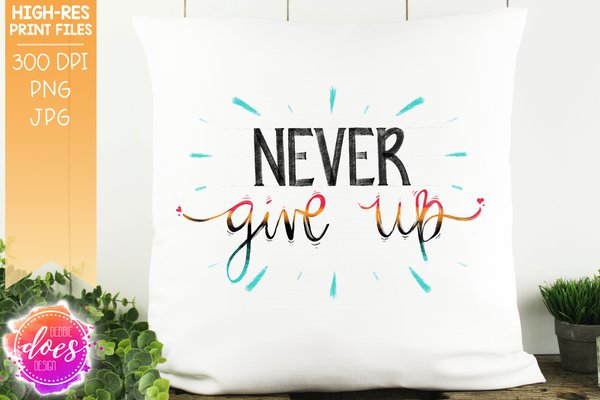Never Give Up - Hand Drawn Design - Sublimation/Printable Design