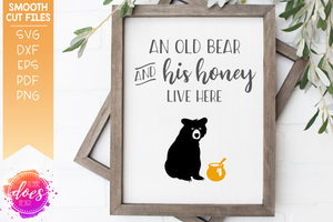 An Old Bear and His Honey Live Here - SVG File