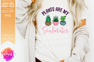Plants Are My Soulmates - Sublimation/Printable Design
