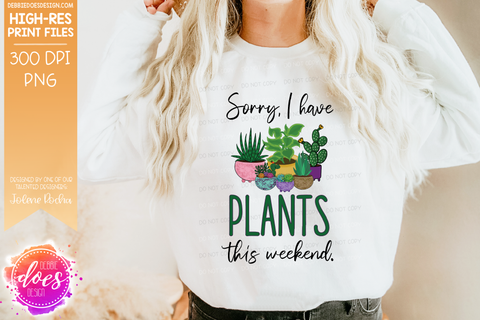 I Have Plants This Weekend - Sublimation/Printable Design