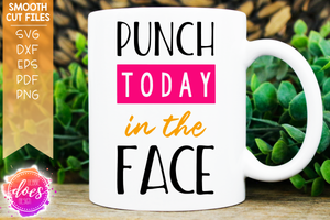 Punch Today In The Face - SVG File