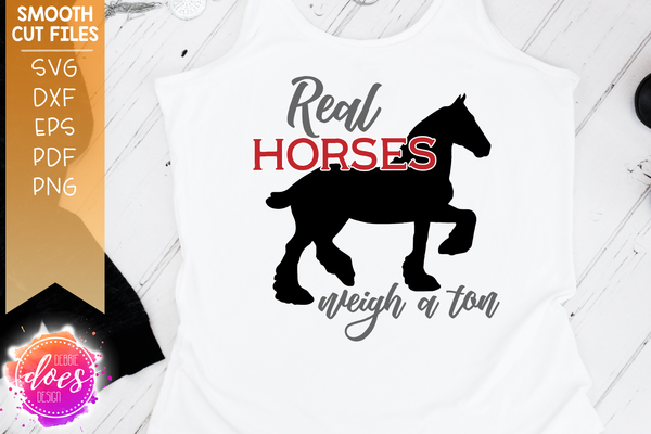 Real Horses Weigh a Ton - Cydesdale - SVG File