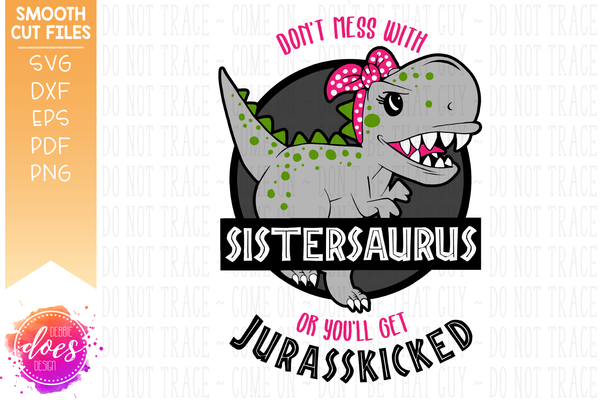 Don't Mess With Sistersaurus or You'll Get Jurasskicked - SVG File