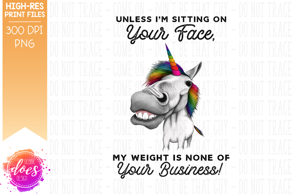 Unless I'm Sitting On Your Face - Unicorn - Sublimation/Printable Design