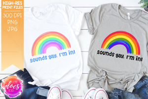 Sounds gay, I'm in! (2 Versions) - Printable/Sublimation File