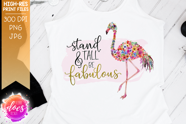 Stand Tall & Be Fabulous - Flower Flamingo - Sublimation/Printable Design