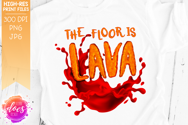 The Floor is Lava - Splash - Printable/Sublimation File