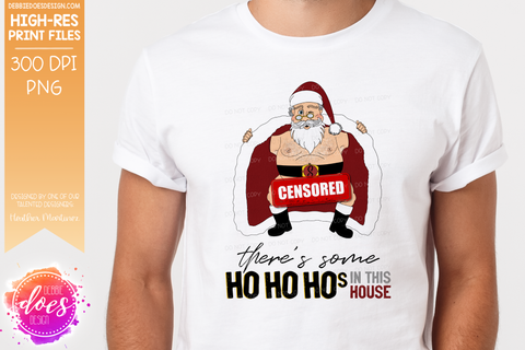 There's Some HO HO HOs in This House - 6 Versions - Sublimation/Printable Design