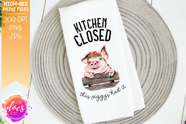 Kitchen Closed This Piggy's Had It - Cute Hand Drawn Pig with Flowers - Sublimation/Printable Design