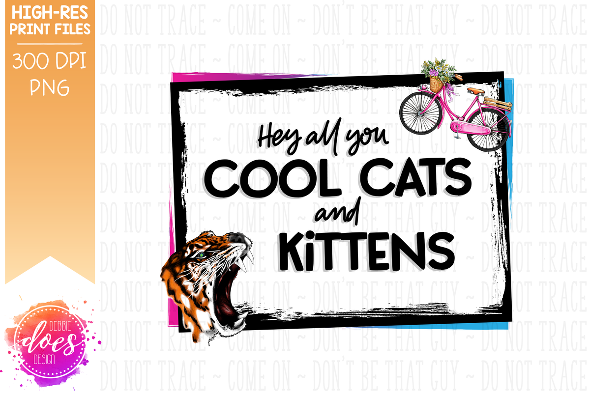 Hey All You Cool Cats And Kittens Tiger 2 Versions Included Sub Debbie Does Design
