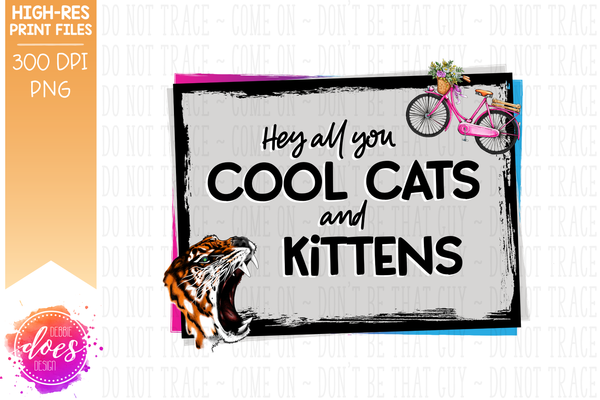 Hey all you Cool Cats and Kittens - Tiger (2 Versions Included!) - Sublimation/Printable Design