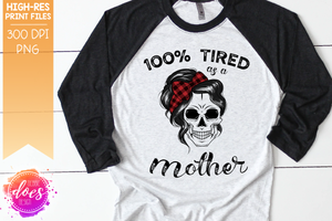 100% Tired as a Mother Skull - Sublimation/Printable Design