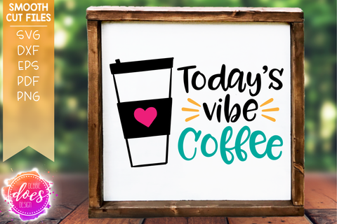 Today's Vibe Coffee - SVG File