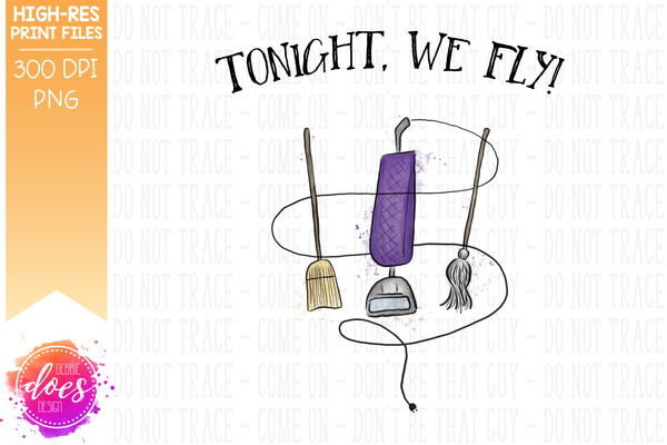 Tonight, We Fly! - Printable/Sublimation File