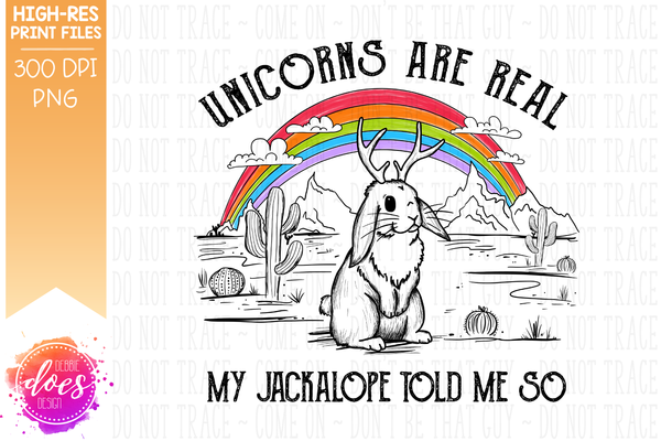 Unicorns Are Real - Jackalope - Sublimation/Printable Design