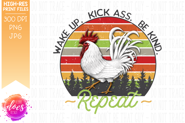 Wake Up. Kick Ass. Be Kind. - Rooster/Chicken - Sublimation/Printable Design