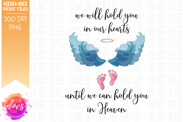 We Will Hold You in Our Hearts - Miscarriage Baby Loss - Sublimation/Printable Design