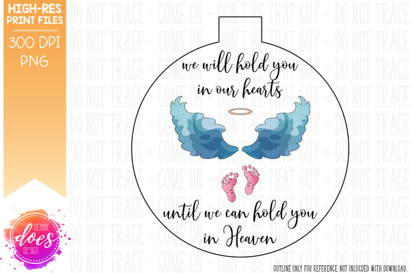 We Will Hold You In Our Hearts - Miscarriage Baby Loss Design - Ornament Print & Cut File